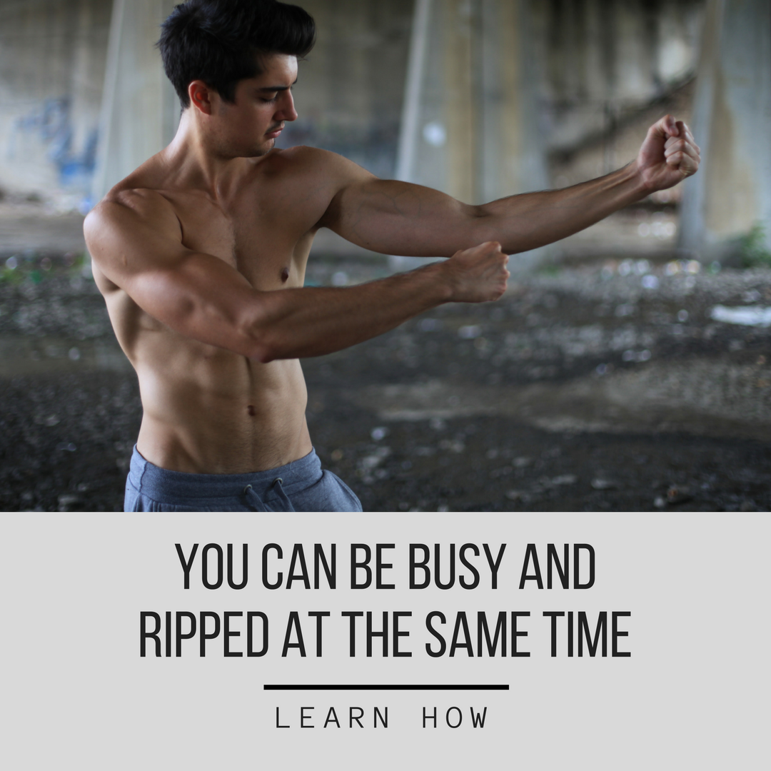 you can be busy and ripped at the same time